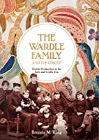 The Wardle Family and Its Circle: Textile Production in the Arts and Crafts Era