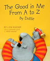 The Good in Me from A to Z by Dottie