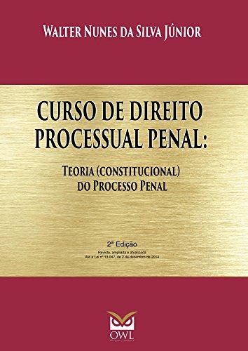 Curso de Direito Processual Penal: Teoria (constitucional) do Processo Penal