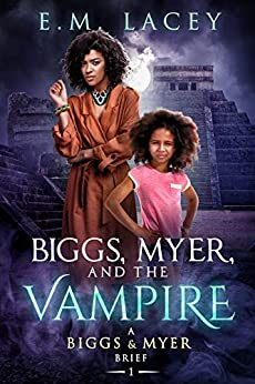Biggs, Myer, and the Vampire: A Biggs & Myer Brief by [E.M. Lacey]
