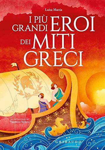 I più grandi eroi dei miti greci. Ediz. a colori