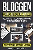 Bloggen: Der leichte Einstieg ins Bloggen. Reichweite Aufbauen, Kunden Gewinnen und Geld verdienen...