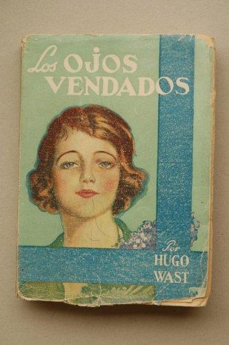 Wast, Hugo - Los Ojos Vendados / Hugo Wast