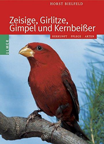 Zeisige, Girlitze, Gimpel und Kernbeißer: Herkunft - Pflege - Arten