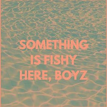 Something's Fishy Here Boyz.