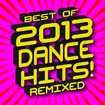 Best of 2013 Dance Hits! Remixed