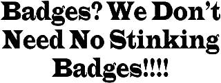 CCI Badges We Don't Need No Stinking Badges Treasure Sierra Madre Decal Vinyl Sticker|Cars Trucks Vans Walls Laptop|Black |7.5 x 3.0 in|CCI1925