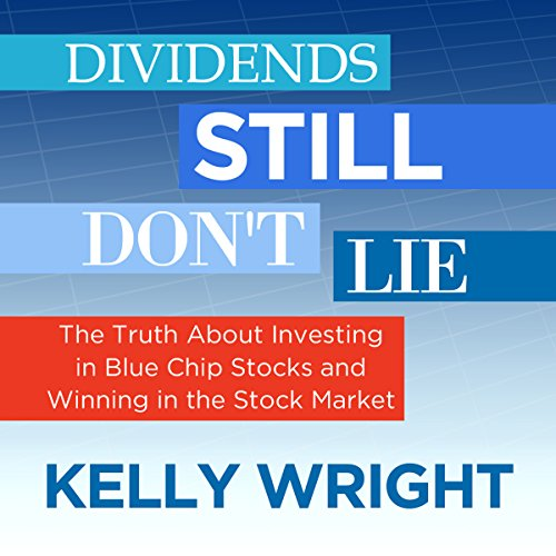 Dividends Still Don't Lie: The Truth About Investing in Blue Chip Stocks and Winning in the Stock Market audiobook cover art