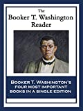 The Booker T. Washington Reader: Up From Slavery: An Autobiography; My Larger Education; Character Building; The Negro Problem