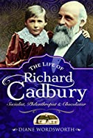 The Life of Richard Cadbury: Socialist, Philanthropist & Chocolatier
