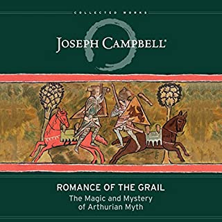 Romance of the Grail     The Magic and Mystery of Arthurian Myth (The Collected Works of Joseph Campbell)              By:                                                                                                                                 Joseph Campbell,                                                                                        Evans Lansing Smith - editor                               Narrated by:                                                                                                                                 Stefan Rudnicki                      Length: 9 hrs and 6 mins     3 ratings     Overall 4.7