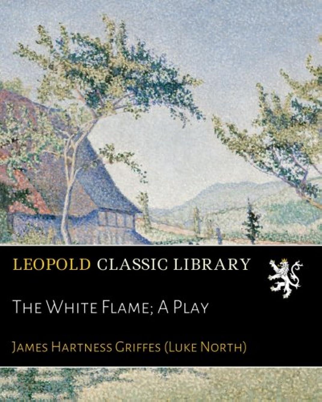 臨検意味出費The White Flame; A Play