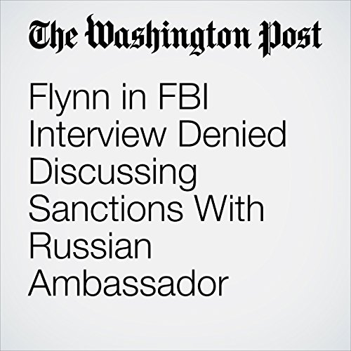 Flynn in FBI Interview Denied Discussing Sanctions With Russian Ambassador copertina