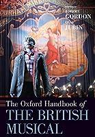 The Oxford Handbook of the British Musical (Oxford Handbooks)
