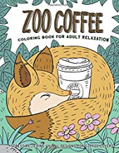 Zoo Coffee: Coffee Animal Coloring Book: Cute Animals & Coffee Lover Coloring Book for Adults Relaxation