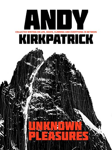 Unknown Pleasures: Collected writing on life, death, climbing and everything in between (English Edition)