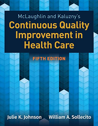 Compare Textbook Prices for McLaughlin & Kaluzny's Continuous Quality Improvement in Health Care 5 Edition ISBN 9781284126594 by Johnson, Julie K.,Sollecito, William A.