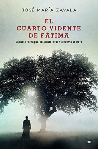El cuarto vidente de Fátima: El padre Formigão, los partorcitos y el último secreto