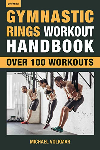 Gymnastic Rings Workout Handbook: Over 100 Workouts for Strength, Mobility and Muscle (Getfitnow)