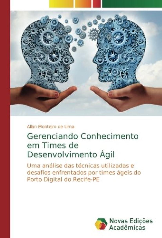例外ほかに空虚Gerenciando Conhecimento em Times de Desenvolvimento ágil: Uma análise das técnicas utilizadas e desafios enfrentados por times ágeis do Porto Digital do Recife-PE