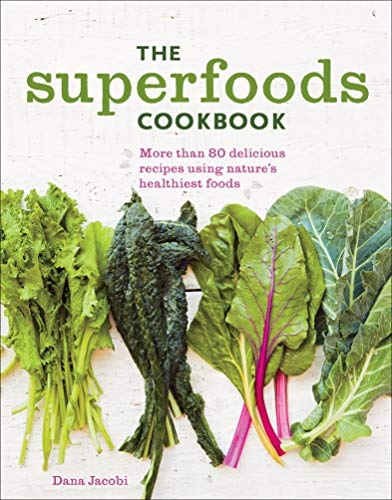 The Superfoods Cookbook: More Than 80 Delicious Recipes...