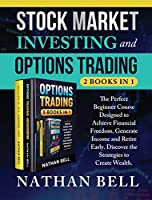 Stock Market Investing and Options Trading (2 books in 1): The perfect beginner course designed to achieve financial freedom. Generate income and retire early. Discover the strategies to create wealth