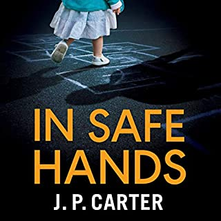 In Safe Hands     A DCI Anna Tate Thriller              Written by:                                                                                                                                 J. P. Carter                               Narrated by:                                                                                                                                 Laura Kirman                      Length: 8 hrs and 25 mins     Not rated yet     Overall 0.0