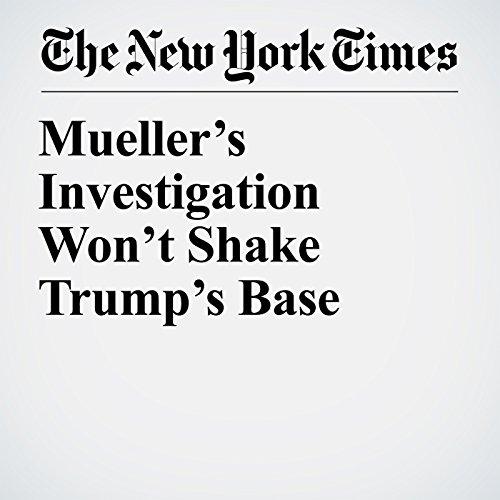 Mueller's Investigation Won't Shake Trump's Base copertina
