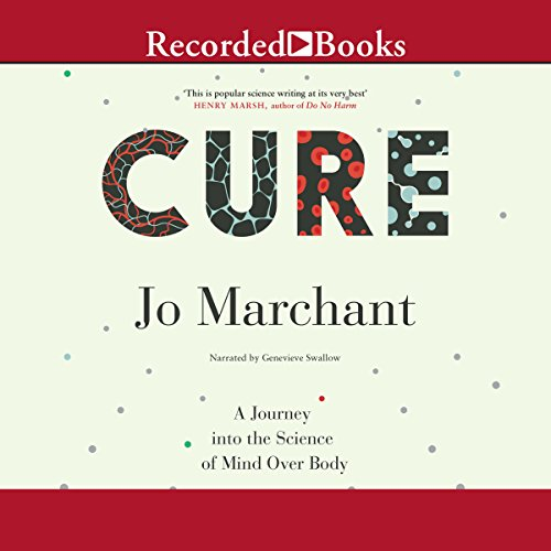 Cure     A Journey into the Science of Mind over Body              By:                                                                                                                                 Jo Marchant                               Narrated by:                                                                                                                                 Genevieve Swallow                      Length: 11 hrs and 41 mins     410 ratings     Overall 4.2