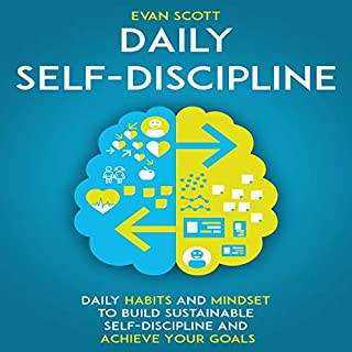 Daily Self-Discipline: Daily Habits and Mindset to Build Sustainable Self-Discipline and Achieve Your Goals audiobook cover art