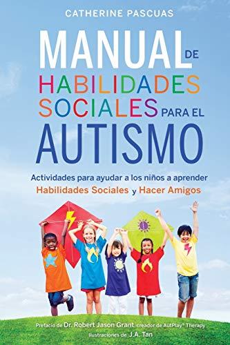 Manual de Habilidades Sociales para el Autismo: Actividades para ayudar a los niños a aprender habilidades sociales y hacer amigos: Actividades para ... aprender habilidades sociales y hacer amigos