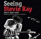 Seeing Stevie Ray (John and Robin Dickson Series in Texas Music, sponsored by the Center for Texas Music History, Texas State University)