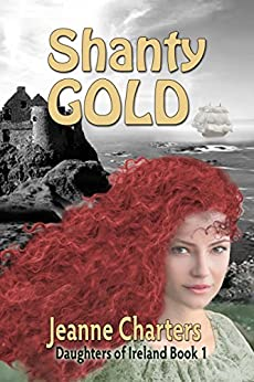 Shanty Gold (Daughtersof Ireland Book 1) by [Jeanne Charters]