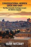 Conversational Hebrew Quick and Easy: The Most Innovative and Revolutionary Technique to Learn the Hebrew Language, Travel to Israel