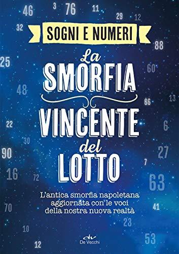 I sogni e i numeri. La smorfia vincente del lotto. L'antica smorfia napoletana aggiornata con le voci della nostra nuova realtà
