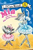 Mia and the Big Sister Ballet (My First I Can Read) by Robin Farley(2012-05-29)