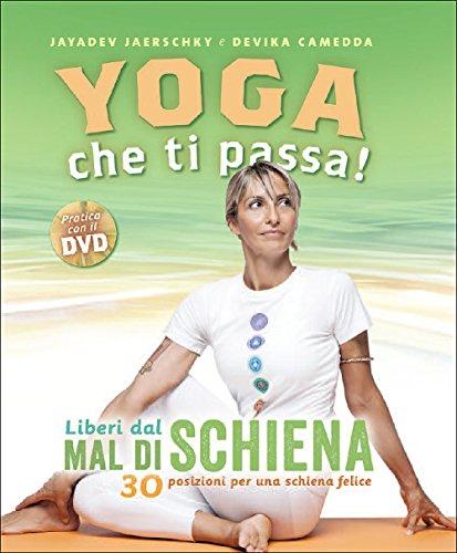 Yoga che ti passa! Liberi dal mal di schiena. 30 posizioni per una schiena felice. Con DVD