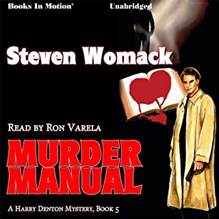 Murder Manual     Harry Denton Series, Book 5              By:                                                                                                                                 Steven Womack                               Narrated by:                                                                                                                                 Ron Varela                      Length: 10 hrs and 22 mins     1 rating     Overall 3.0