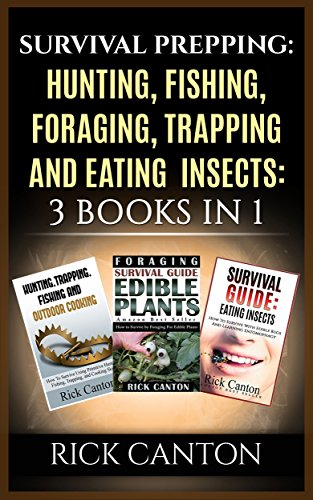 Survival Prepping: Hunting, Fishing, Foraging, Trapping and Eating Insects: 3 Books In 1 (SHTF Survival Book 16) by [Rick Canton]