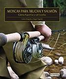 Moscas para trucha y salmón. Cómo hacerlas y utilizarlas (Manuales (everest))