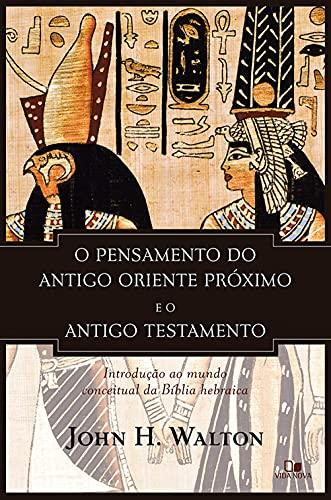 O pensamento do antigo Oriente Próximo e o Antigo Testamento: Introdução ao mundo conceitual da Bíblia hebraica