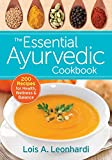 The Essential Ayurvedic Cookbook: 200 Recipes for Health, Wellness and Balance
