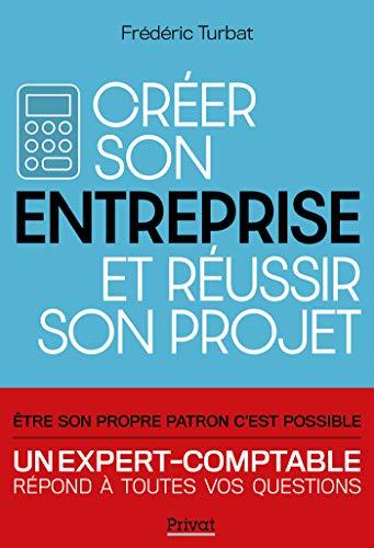 Créer son entreprise et réussir son projet - Nouvelle Edition 2020: Être son propre patron c'est possible (SOCIETE ET ACTUALITE)
