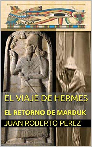 EL VIAJE DE HERMES: EL RETORNO DE MARDUK ('EL REGRESO DE MARDUK' nº 1)