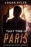 That Time in Paris: A Wolfgang Pierce Novella (The Wolfgang Pierce Novellas Book 1)