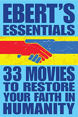 33 Movies to Restore Your Faith in Humanity: Ebert's Essentials (English Edition)