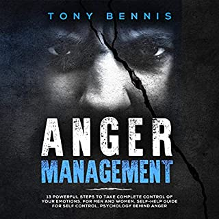 Anger Management: 13 Powerful Steps to Take Complete Control of Your Emotions, for Men and Women, Self-Help Guide for Self Control, Psychology Behind Anger audiobook cover art
