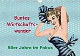 Buntes Wirtschaftswunder, 50er Jahre im Fokus (Wandkalender 2021 DIN A4 quer): Die Wirtschaftswunder...