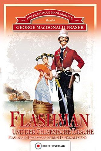 Flashman und der Chinesische Drache: Flashman in Hongkong und beim Taiping-Aufstand in China 1860 (Die Flashman-Manuskripte 8)