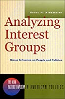Analyzing Interest Groups: Group Influence on People and Policies (The New Institutionalism in American Politics)
